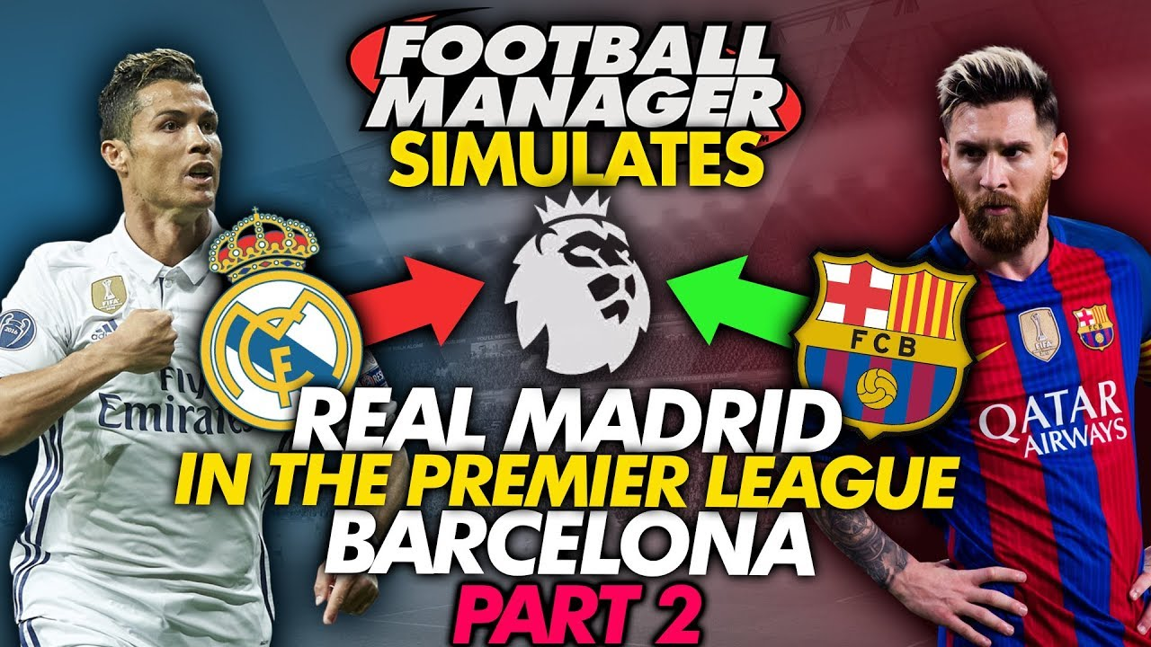 Barcelona and Real Madrid in the Premier League Part 2 FM18 Experiment | Football Manager Simulates