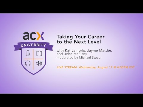 ACX University Presents: Taking Your Career to the Next Level
