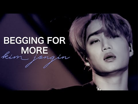 kai — begging for more