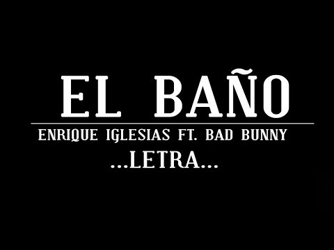 Enrique Iglesias - EL BAÑO FT. Bad Bunny | LETRA | #2018