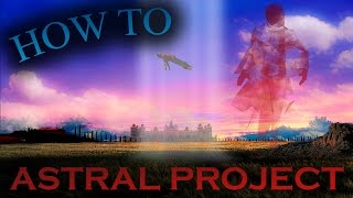 HOW TO ASTRAL PROJECT! - Out of body experience