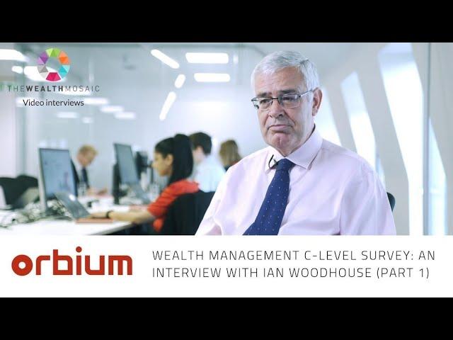 Orbium's Wealth Management C-level survey, part 1