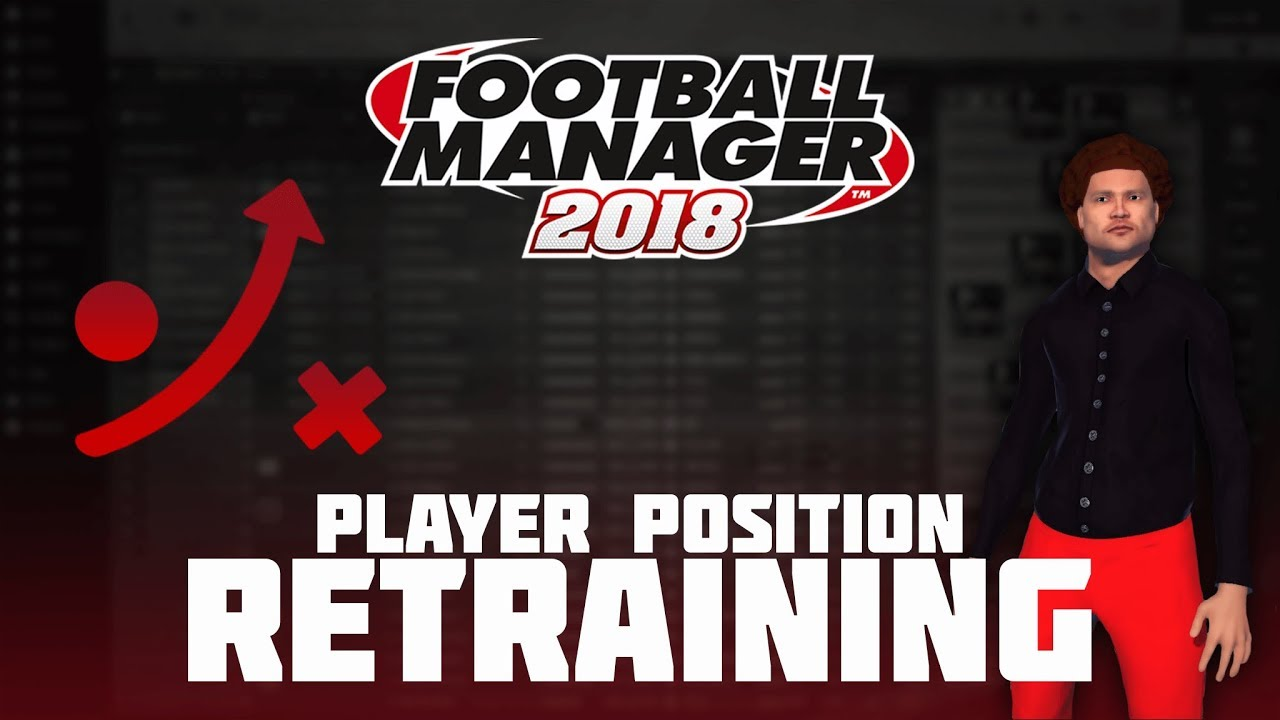 Football Manager 2018 - Player Position Retraining / Debunking myths | Tips, tricks & guides