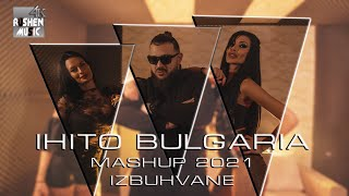 """IHITO BULGARIA - MASHUP 2021 """"IZBUHVANE"""""""