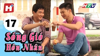 Sóng Gió Hôn Nhân - Tập 17 | Phim Tình Cảm Việt Nam Hay Nhất 2017