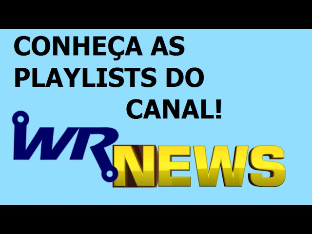 CONHEÇA AS PLAYLISTS DO CANAL! | WR News #02