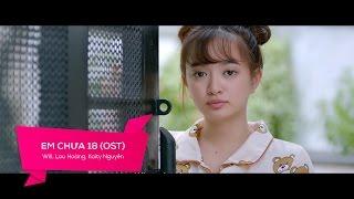 Em Chưa 18 (Em Chưa 18 OST) - Will, Lou Hoàng, Kaity Nguyễn