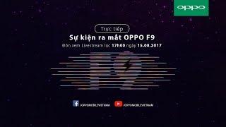 TRỰC TIẾP SỰ KIỆN RA MẮT OPPO F9