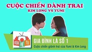 Gia đình là số 1 | Cuộc chiến giành trai của Yumi & Kim Long