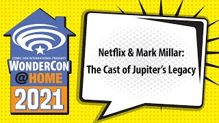 Netflix & Mark Millar: The Cast of Jupiter's Legacy   WonderCon@Home 2021
