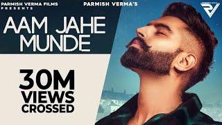 Aam Jahe Munde – Parmish Verma Ft Pardhaan Video HD