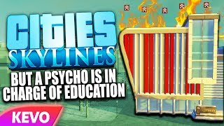 Cities: Skylines Campus but a psycho is in charge of education