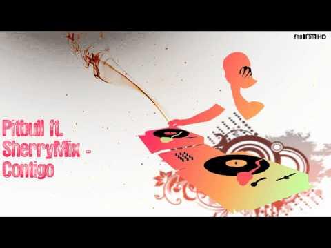 Pitbull ft. SherryMix - Contigo ( 2011 )