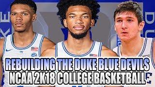 REBUILDING THE DUKE BLUE DEVILS! NCAA 2K18 COLLEGE BASKETBALL