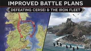 Improved Battle Plans - Defeating Cersei and the Iron Fleet (How To Fix Season 8 Episode 4)