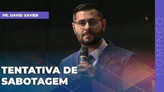 07/03/21 - TENTATIVA DE SABOTAGEM | Pr. David Xavier