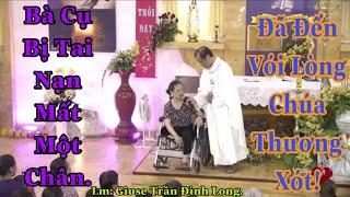 Bà Cụ bị tai nạn mất một chân , đến với Lòng Chúa Thương Xót.