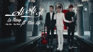 Ai Ai Ai (Buông tay 2)   La Thăng ft. Khởi My   Official Music Video