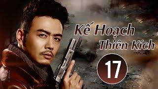 Phim Võ Thuật 2018   Kế Hoạch Thiên Kích - Tập 17