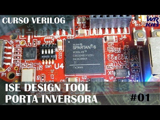 ISE DESIGN TOOL E PORTA INVERSORA | Curso de Verilog #01