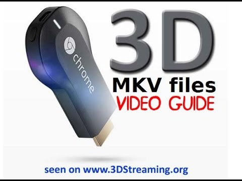 How to Watch 2D 3D MKV files with Google Chromecast by 3Dstreaming