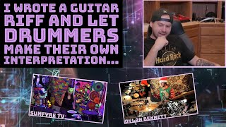 I wrote a guitar riff and let drummers make their own interpretation...