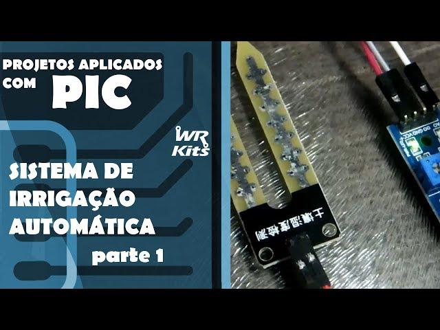 SISTEMA DE IRRIGAÇÃO AUTOMÁTICO (parte 1) | Projetos Aplicados com PIC #11