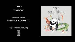 "TTNG - ""Gibbon"" (Official Audio)"