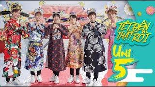 UNI5 | TẾT ĐẾN THẬT RỒI! | FT H.H.N | OFFICIAL MV ( Nhạc Tết 2019 )