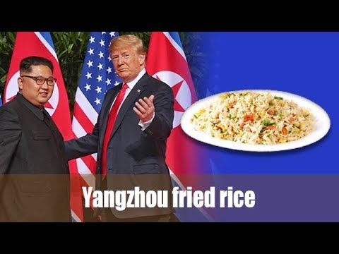Why Yangzhou fried rice was served at the Trump-Kim dining table?