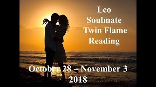 Leo Oct 28 - Nov 3 Soulmate/Twinflame 2018 - TAKE THE LEAP, DONT HOLD BACK!