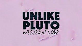 Unlike Pluto - Western Love (Pluto Tapes)