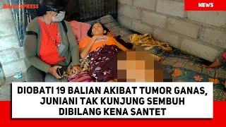 Diobati 19 Balian Akibat Tumor Ganas, Juniani Tak Kunjung Sembuh Dibilang Kena Santet