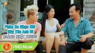 Phim Ca Nhạc Hài Hãy Yêu Anh Đi | HOÀNG NHẬT TRUNG | QUANG TÈO | OFFICIAL MV