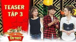 Thiên đường ẩm thực 3 | Teaser tập 3: Gin Tuấn Kiệt liên tục chăm sóc Sam khiến Diệu Nhi ghen tỵ