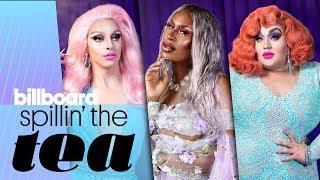 Spillin' The Tea: Full 'Drag Race' Kiki   Billboard Pride