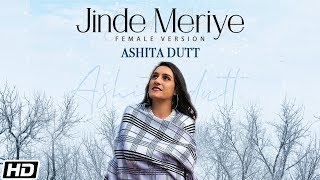 Jinde Meriye (Female Version) – Ashita Dutt Video HD
