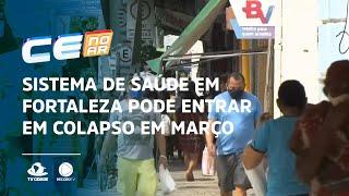 Sistema de saúde em Fortaleza pode entrar em colapso em março