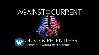 Against The Current: Young & Relentless (Official Lyric Video)