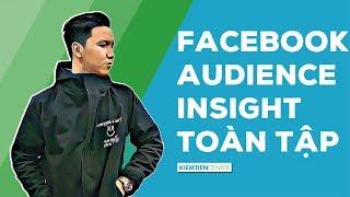 Hướng dẫn toàn tập cách sử dụng công cụ Facebook Audience Insights (Cập nhật 2019) | Kiemtiencenter
