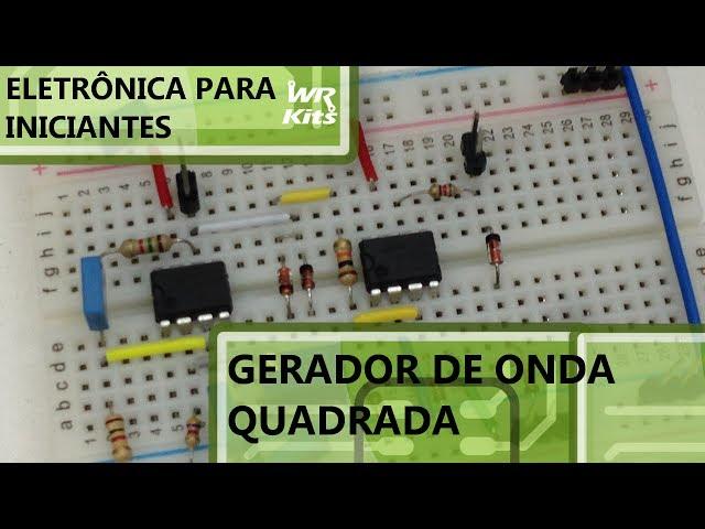 GERADOR DE ONDA QUADRADA | Eletrônica para Iniciantes #068