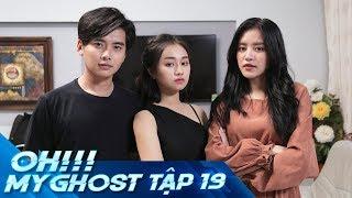 OH MY GHOST | TẬP 19 | Phim Ma Học Đường 2019