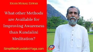 What other Methods are Available for Improving Awareness than Kundalini Meditation?