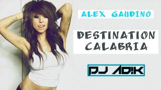Alex Gaudino - Destination Calabria (DJ Ad!k 2019 Booty Mix)