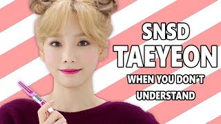 When You Can't Understand Taeyeon #2