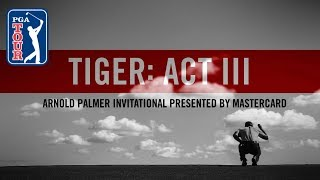 Act III, Part 5: Tiger Woods contends at Arnold Palmer