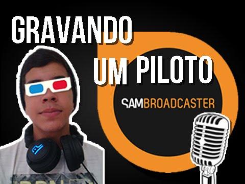 SAMBROADCASTER - COMO GRAVAR UM PILOTO #1