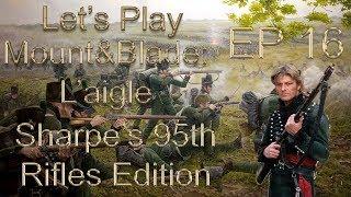 "Let's Play Mount&Blade: L'aigle (Sharpe's Rifles) Episode 16: ""Sharpe's Kingdom"""