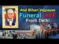 LIVE: Atal Bihari's funeral from Delhi