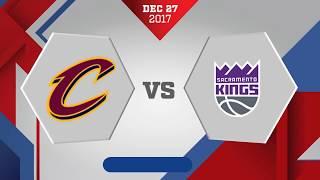 Cleveland Cavaliers vs. Sacramento Kings - December 27, 2017